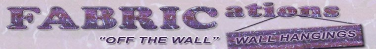 "FABRICations ""Off The Wall"" Wall Hangings"